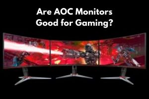 Are AOC Monitors Good for Gaming?