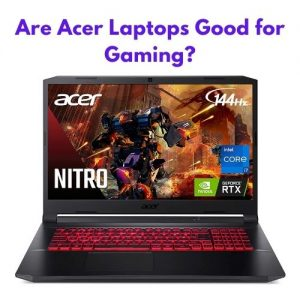 Are Acer Laptops Good for Gaming?