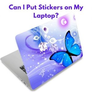 Can I Put Stickers on My Laptop?
