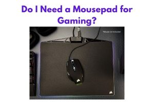 Do I Need a Mousepad for Gaming?