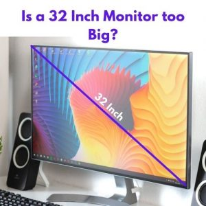 Is a 32 Inch Monitor too Big?