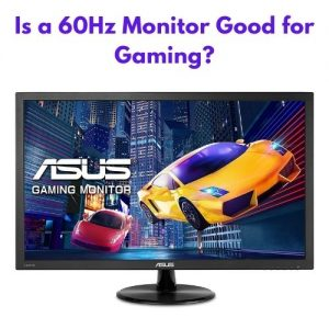 Is a 60Hz Monitor Good for Gaming?