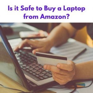 Is it Safe to Buy a Laptop from Amazon?