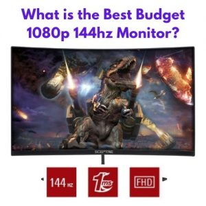 What is the Best Budget 1080p 144hz Monitor?