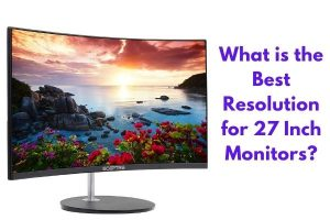 Best Resolution for 27 Inch Monitors